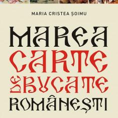Marea carte de bucate romanesti | Maria Cristea Soimu