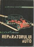 Cumpara ieftin Cartea Reparatorului Auto - Alexandru Groza, Ioan Ghita - Tiraj: 5140 Exemplare