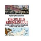 Orgoliile Kremlinului. O istorie a imperiului rus de la 1552 pana astazi - Helene Carrere d Encausse
