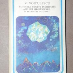 ULTIMELE SONETE INCHIPUITE ALE LUI SHAKESPEARE - V. VOICULESCU BUCURESTI 1981