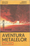 Cumpara ieftin Aventura Metalelor - Dolphi Drimer, Sorin Ionescu