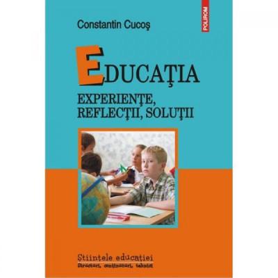 Educatia. Experiente, reflectii, solutii - Constantin Cucos foto