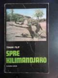 Spre Kilimanjaro - Traian Filip ,542604