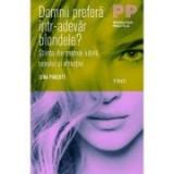 Domnii prefera intr-adevar blondele? Stiinta din spatele iubirii, sexului si atractiei - Jena Pincott
