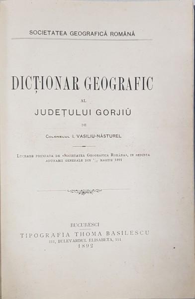 Dictionar geografic al Judetului Gorjiu de Colonelul I. Vasiliu-Nasturel - Bucuresti, 1892