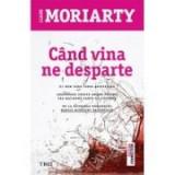 Cand vina ne desparte - Liane Moriarty. De la autoarea romanului MARILE MINCIUNI NEVINOVATE, Trei