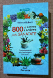 800 de retete secrete pentru sanatate. Editura Prestige, 2018 - Thierry Robert