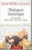 Cumpara ieftin Dialoguri Intrerupte - Ioan Petru Culianu