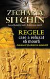 Regele care a refuzat sa moara   Zecharia Sitchin