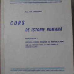 CURS DE ISTORIE ROMANA FASCICOLA I. ISTORIA ROMEI REGALE SI REPUBLICANE - EM. CO