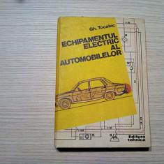 ECHIPAMENTUL ELECTRIC AL AUTOMOBILELOR - Gh. Tocaiuc - 1982, 307 p.