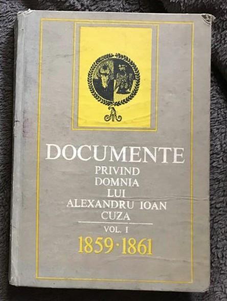 Documente privind domnia lui Alexandru Ioan Cuza vol 1 1859-61 singurul aparut