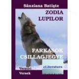 Zodia Lupilor. Versuri. Editia bilingva romana-maghiara - Sanziana Batiste