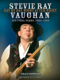 Stevie Ray Vaughan - Day by Day, Night After Night: His Final Years, 1983-1990