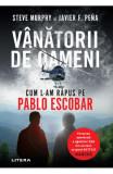 Vanatorii de oameni. Cum l-am rapus pe Pablo Escobar