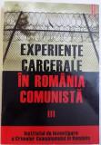 EXPERIENTE CARCERALE IN ROMANIA COMUNISTA , VOL. III , volum coordonat de COSMIN BUDEANCA , 2009