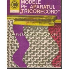 "Modele Pe Aparatul ""Tricorecord"" - Smaranda Sburlan, Rafila Weber"