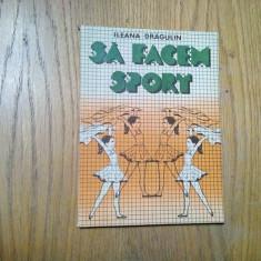 SA FACEM SPORT - Ileana Dragulin - Sport Turism, 1987, 143 p. cu figuri in text, Alta editura