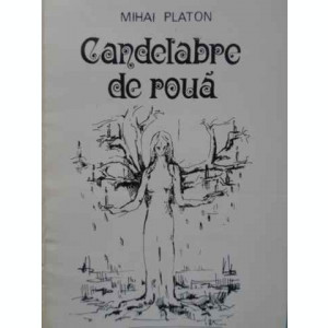CANDELABRE DE ROUA VERSURI DE DRAGOSTE - MIHAI PLATON