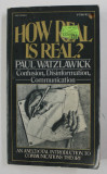 How Real Is Real? : Confusion, Disinformation, Communication / Paul Watzlawick.