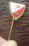 INSIGNA (PIN) PERIOADA COMUNISTA, SPORTIVA, FOTBAL - CFR ARAD