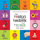 The Toddler's Handbook: Bilingual (English / Mandarin) (Ying Yu - / Pu Tong Hua- ) Numbers, Colors, Shapes, Sizes, ABC Animals, Opposites, and