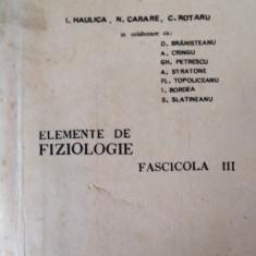 ELEMENTE DE FIZIOLOGIE FASCICULA III (CURS UNIVERSITAR) - I. HAULICA & COLAB