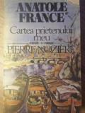 CARTEA PRIETENULUI MEU. PIERRE NOZIERE-ANATOLE FRANCE