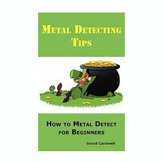 Metal Detecting Tips: How to Metal Detect for Beginners. Learn How to Find the Best Metal Detector for Coin Shooting, Relic Hunting, Gold Pr