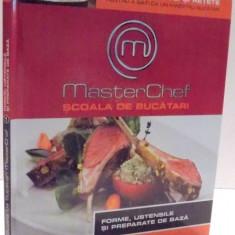 MASTER CHEF, SCOALA DE BUCATARI, FORME, USTENSILE SI PREPARATE DE BAZA, VOL I , 2013