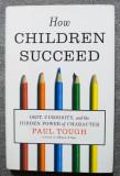 Paul Tough - How Children Succeed: Grit, Curiosity... (Secretul succesului)