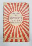 O DRAGOSTE LA VIENA (ARHANGHELUL CU ARIPI DE CEARA), ROMAN de VICTOR EFTIMIU - BUCURESTI, 1935 *DEDICATIE
