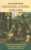 Cruciada a patra. Urmari in lumea Bizantului si in lumea romaneasca (secolul al XIII-lea)/Ioan Alexandru Mizgan