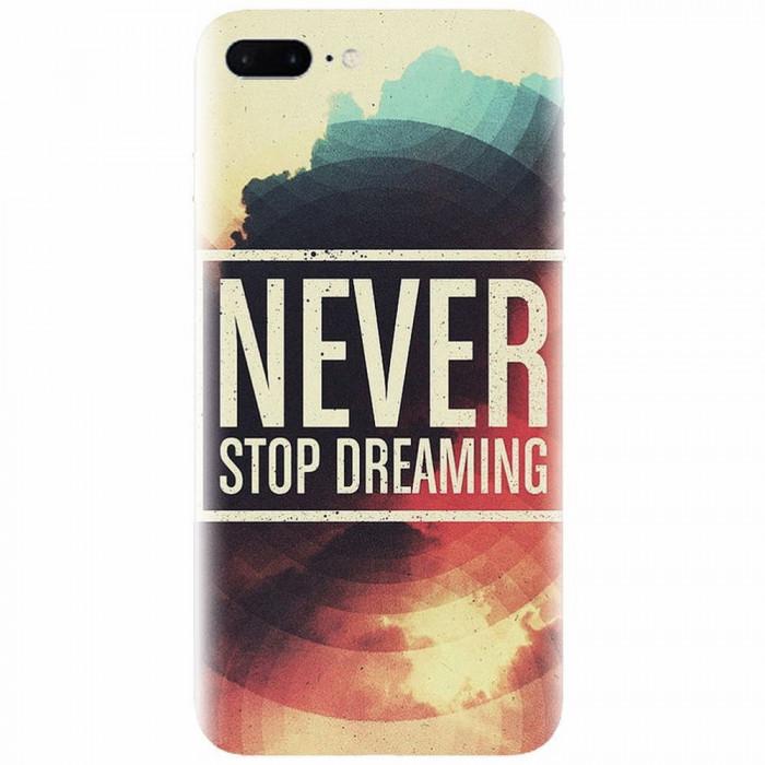 Husa silicon pentru Apple Iphone 7 Plus, Never Stop Dreaming