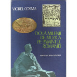 Doua milenii de muzica pe pamantul romaniei - Viorel Cosma