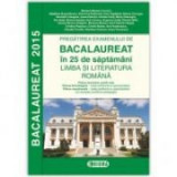 Pregatirea examenului de Limba si Literatura Romana Profil Real in 25 de saptamani. Bacalaureat 2015 - Ed. Sigma