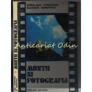 Muntii Si Fotografia - Emilian Cristea, Eugen Iarovici