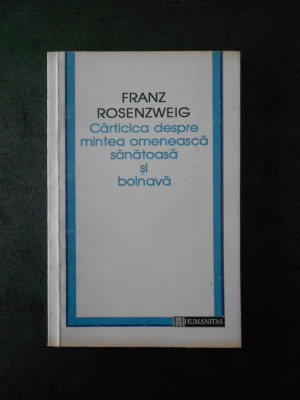 FRANZ ROSENZWEIG - CARTICICA DESPRE MINTEA OMENEASCA SANATOASA SI BOLNAVA foto
