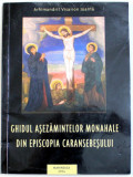 GHIDUL ASEZAMINTELOR MONAHALE DIN EPISCOPIA CARANSEBESULUI de ARHIMANDRIT VISARION JOANTA , 2004