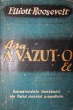 Cumpara ieftin ROSSEVELT ELLIOTT - ASA A VAZUT-O EL (Traducere din Limba Engleza de NORA GALIN si ANA GAVRILOIU), 1946, Bucuresti
