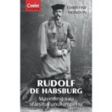 Rudolf de Habsburg. Mayerling sau sfarsitul unui imperiu - Christine Mondon
