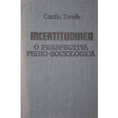 INCERTITUDINEA O PERSPECTIVA PSIHOSOCIOLOGICA - CATALIN ZAMFIR