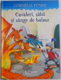 CAVALERI , SABII SI SANGE DE BALAUR de CORNELIA FUNKE , ILUSTRATII de ELISABETH HOLZHAUSEN , 2016