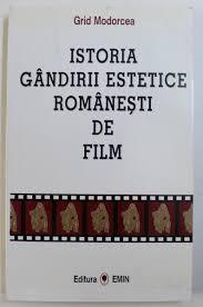 grid modorcea istoria gandirii estetice romanesti de film foto