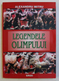 LEGENDELE OLIMPULUI , VOL. II de ALEXANDRU MITRU , Bucuresti , 2004