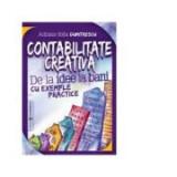 Contabilitate creativa. De la idee la bani cu exemple practice - Adriana-Sofia Dumitrescu