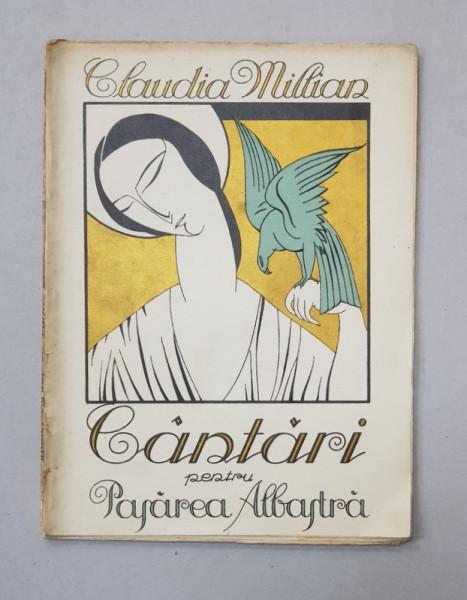 CANTARI PENTRU PASAREA ALBASTRA - versuri de CLAUDIA MILLIAN , ilustratii de AL . BRATASEANU , 1922