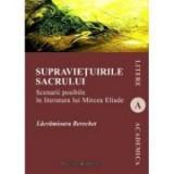 Supravietuirile sacrului. Scenarii posibile in literatura lui Mircea Eliade - Lacramioara Berechet