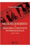 Nicolae Ceausescu si miscarea comunista internationala (1967-1976) - Cezar Stanciu