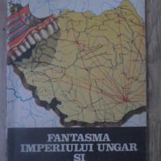 FANTASMA IMPERIULUI UNGAR SI CASA EUROPEI - RAOUL SORBAN
